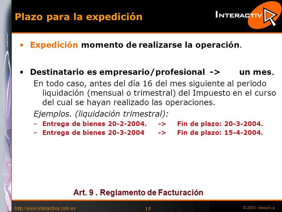 http://www.interactiva.com.es © 2004 Interactiva 15 Plazo para la expedición Expedición momento de realizarse la operación. Destinatario es empresario
