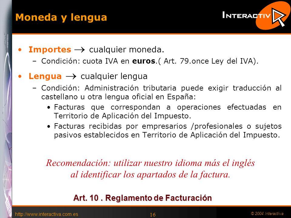 http://www.interactiva.com.es © 2004 Interactiva 16 Moneda y lengua Importes cualquier moneda. –Condición: cuota IVA en euros.( Art. 79.once Ley del I