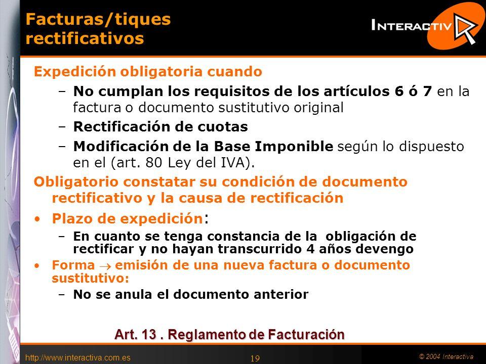 http://www.interactiva.com.es © 2004 Interactiva 19 Facturas/tiques rectificativos Expedición obligatoria cuando –No cumplan los requisitos de los art