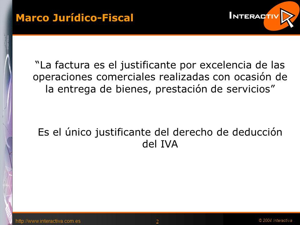 http://www.interactiva.com.es © 2004 Interactiva 2 Marco Jurídico-Fiscal La factura es el justificante por excelencia de las operaciones comerciales r