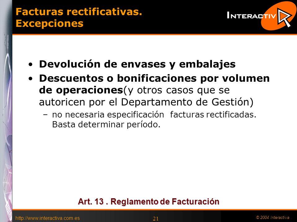 http://www.interactiva.com.es © 2004 Interactiva 21 Facturas rectificativas. Excepciones Devolución de envases y embalajes Descuentos o bonificaciones