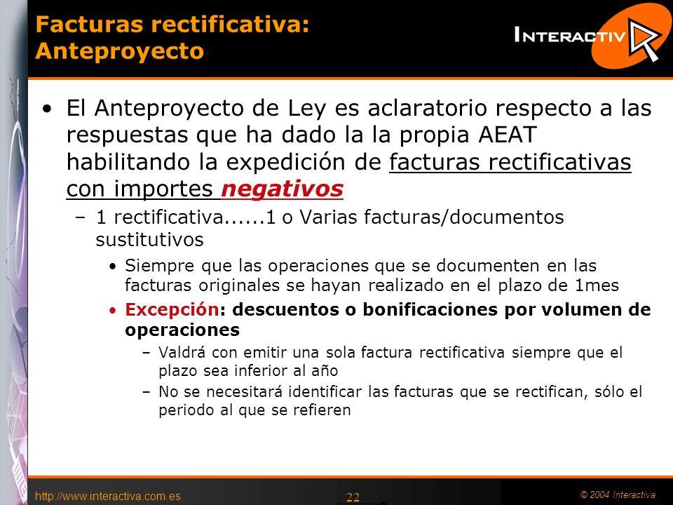 http://www.interactiva.com.es © 2004 Interactiva 22 Facturas rectificativa: Anteproyecto El Anteproyecto de Ley es aclaratorio respecto a las respuest