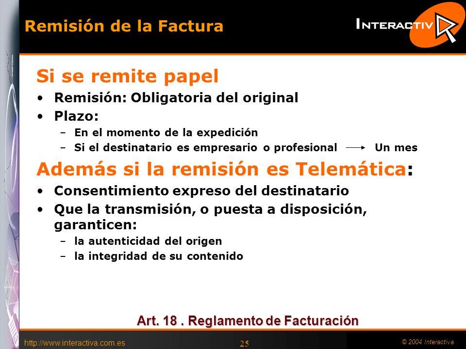 http://www.interactiva.com.es © 2004 Interactiva 25 Remisión de la Factura Si se remite papel Remisión: Obligatoria del original Plazo: –En el momento