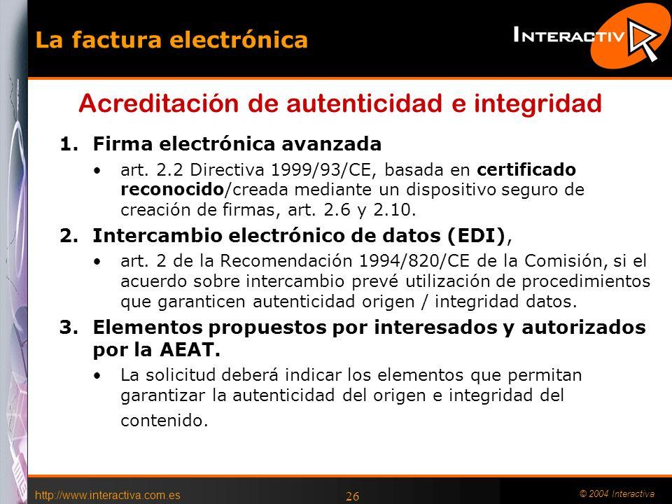 http://www.interactiva.com.es © 2004 Interactiva 26 La factura electrónica 1.Firma electrónica avanzada art. 2.2 Directiva 1999/93/CE, basada en certi