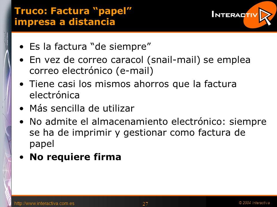 http://www.interactiva.com.es © 2004 Interactiva 27 Truco: Factura papel impresa a distancia Es la factura de siempre En vez de correo caracol (snail-