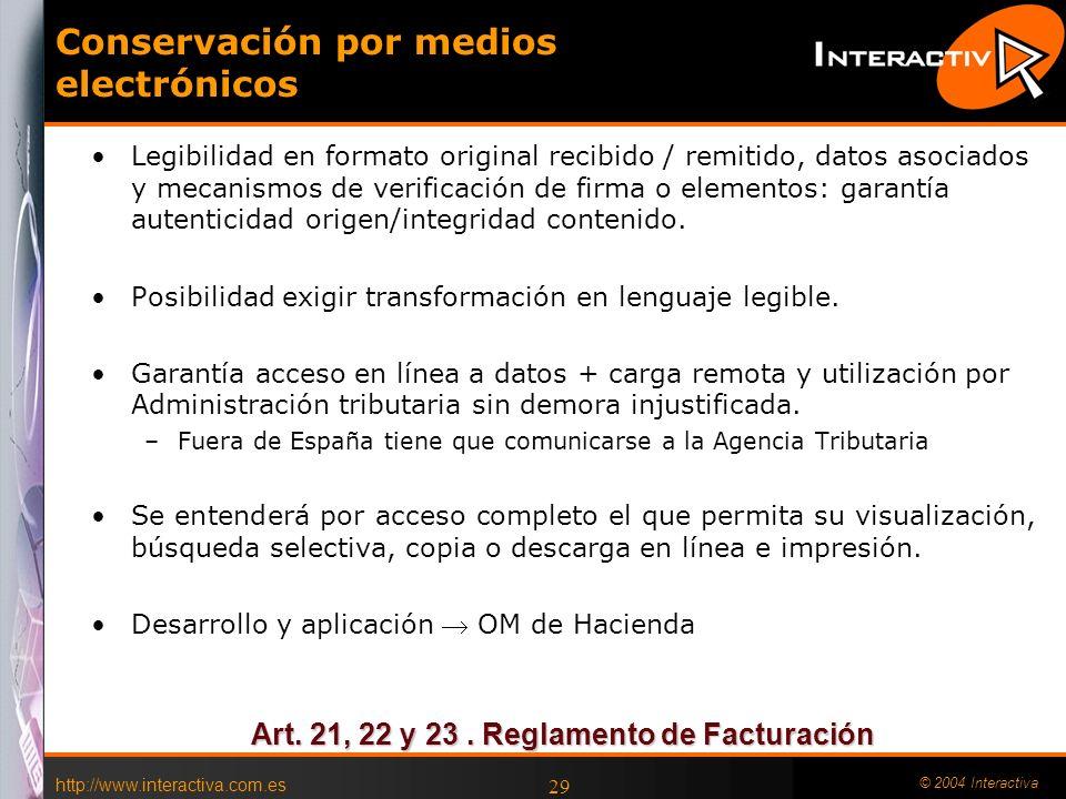 http://www.interactiva.com.es © 2004 Interactiva 29 Conservación por medios electrónicos Legibilidad en formato original recibido / remitido, datos as