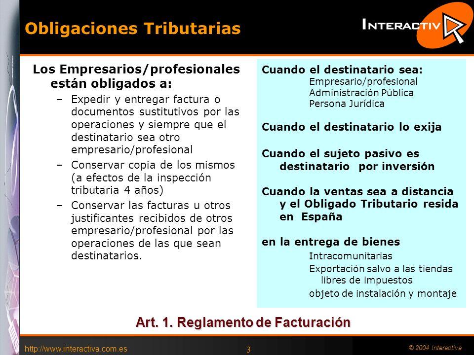 http://www.interactiva.com.es © 2004 Interactiva 3 Obligaciones Tributarias Los Empresarios/profesionales están obligados a: –Expedir y entregar factu