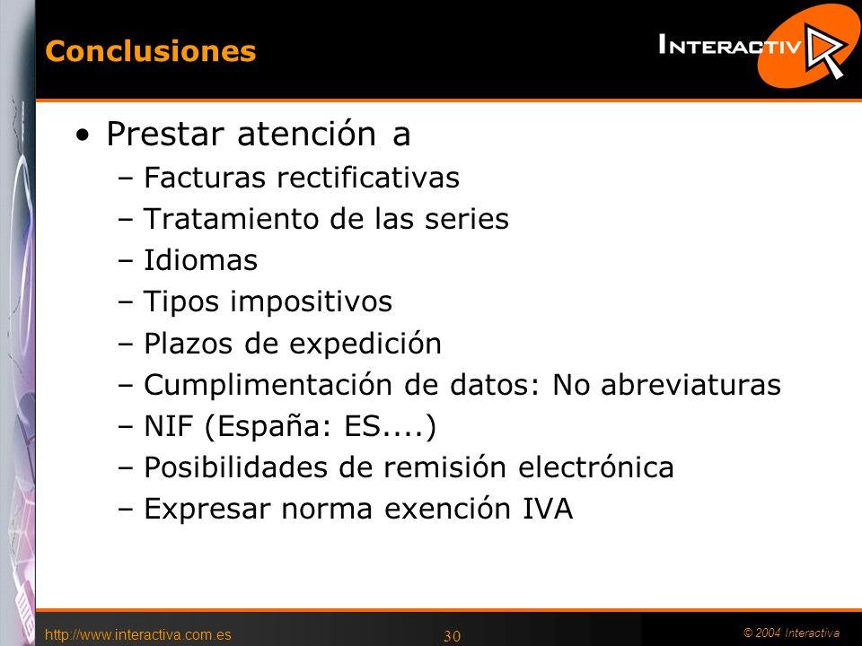 http://www.interactiva.com.es © 2004 Interactiva 30 Conclusiones Prestar atención a –Facturas rectificativas –Tratamiento de las series –Idiomas –Tipo