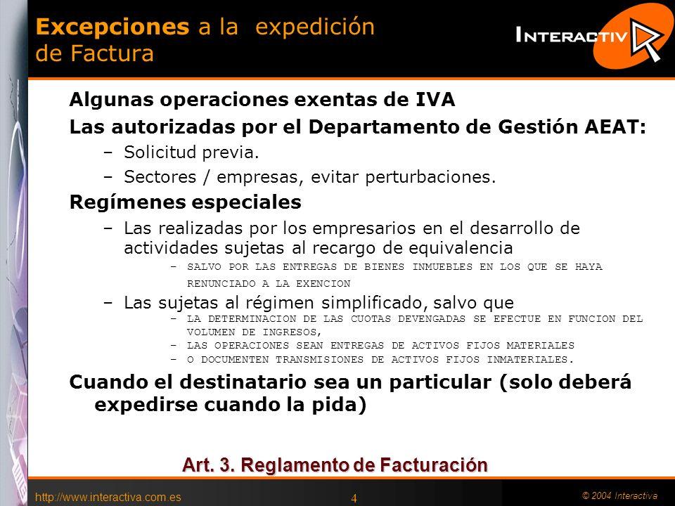 http://www.interactiva.com.es © 2004 Interactiva 4 Excepciones a la expedición de Factura Algunas operaciones exentas de IVA Las autorizadas por el De