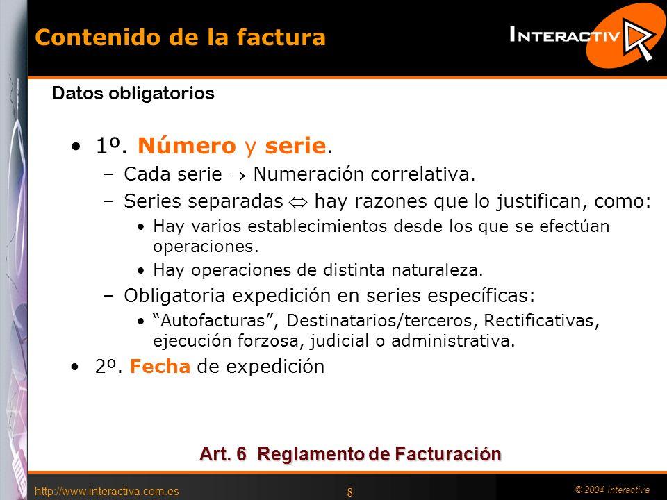 http://www.interactiva.com.es © 2004 Interactiva 8 Contenido de la factura 1º. Número y serie. –Cada serie Numeración correlativa. –Series separadas h