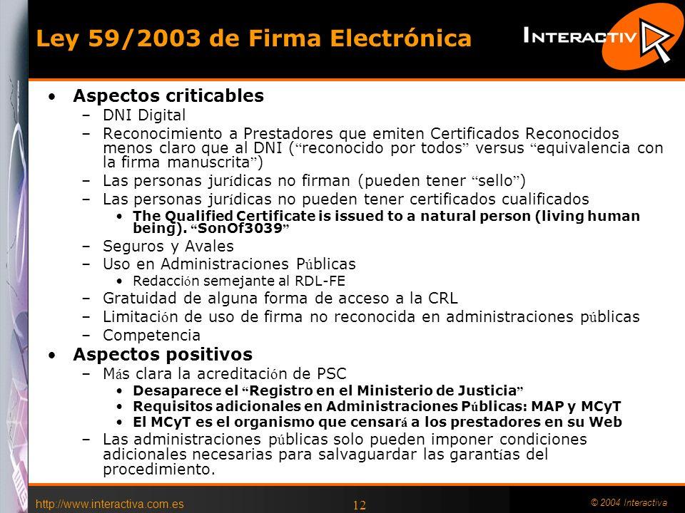 http://www.interactiva.com.es © 2004 Interactiva 11 Restablece el sistema de referencia legal de la firma electr ó nica. Invalida toda la normativa an