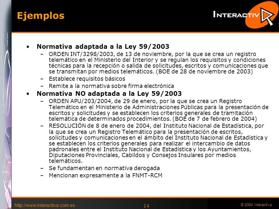 http://www.interactiva.com.es © 2004 Interactiva 13 Normas afectadas Todas las normativas de Reconocimento de PSC parciales y de uso de FE en Registro