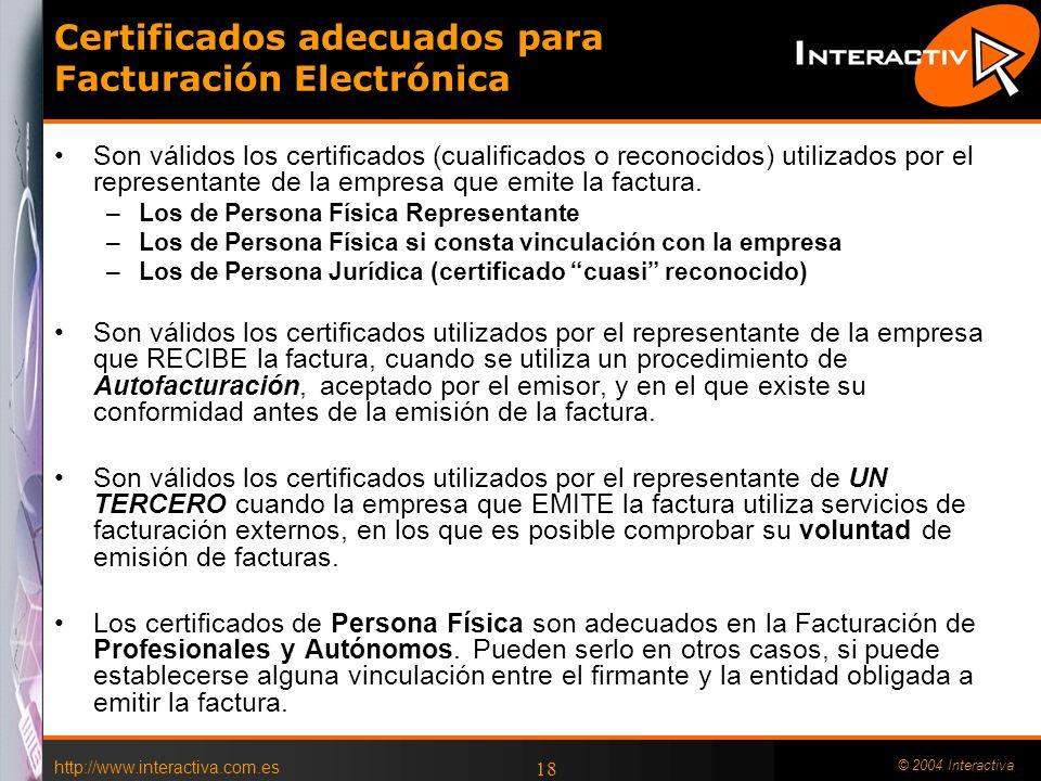http://www.interactiva.com.es © 2004 Interactiva 17 Puntos relevantes de la CPS de FNMT- RCM para eFactura Los certificados solo se pueden utilizar en el contexto de la Comunidad Electr ó nica definida en la CPS: –DPC.