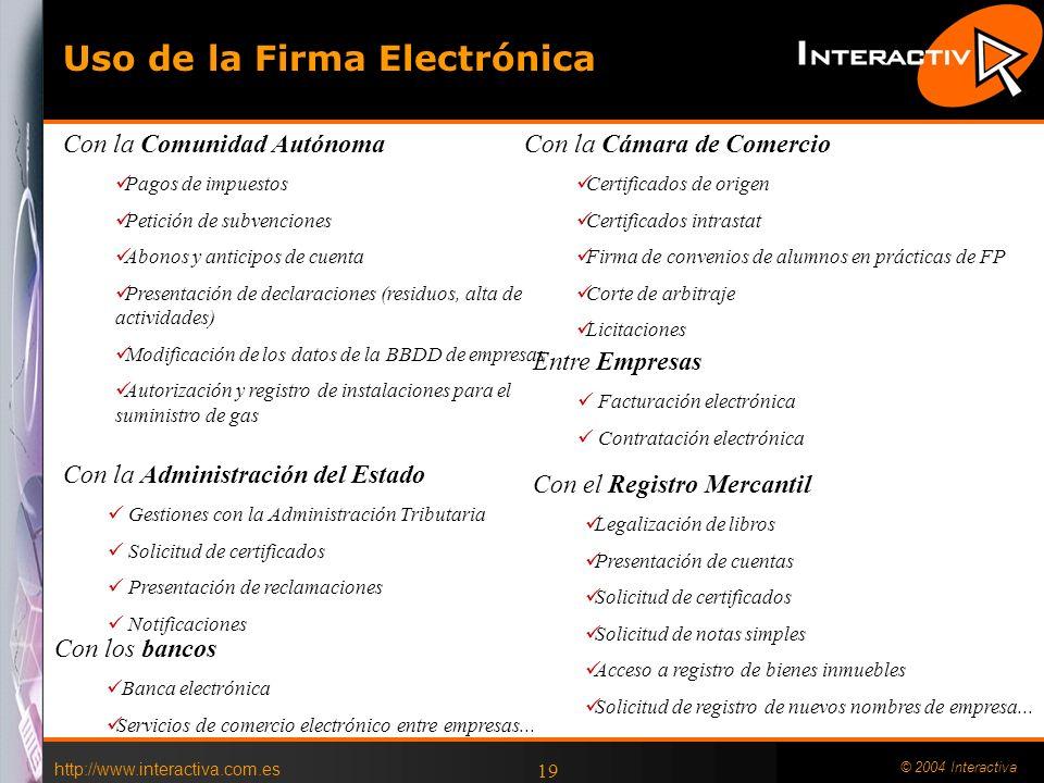 http://www.interactiva.com.es © 2004 Interactiva 18 Certificados adecuados para Facturación Electrónica Son válidos los certificados (cualificados o reconocidos) utilizados por el representante de la empresa que emite la factura.