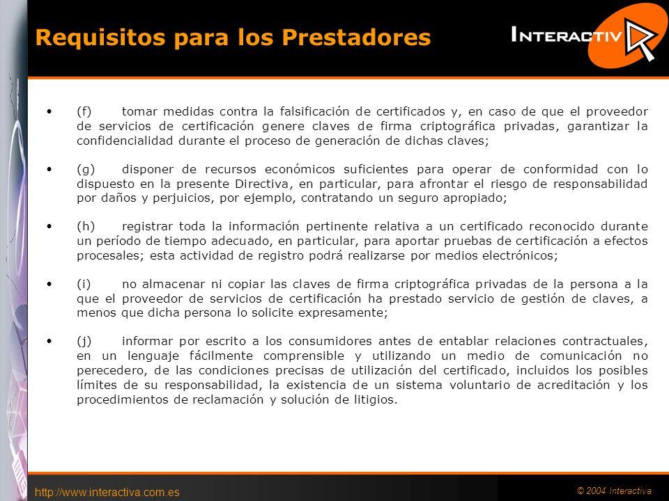 http://www.interactiva.com.es © 2004 Interactiva Requisitos para los prestadores (a) demostrar la fiabilidad necesaria para prestar servicios de certi