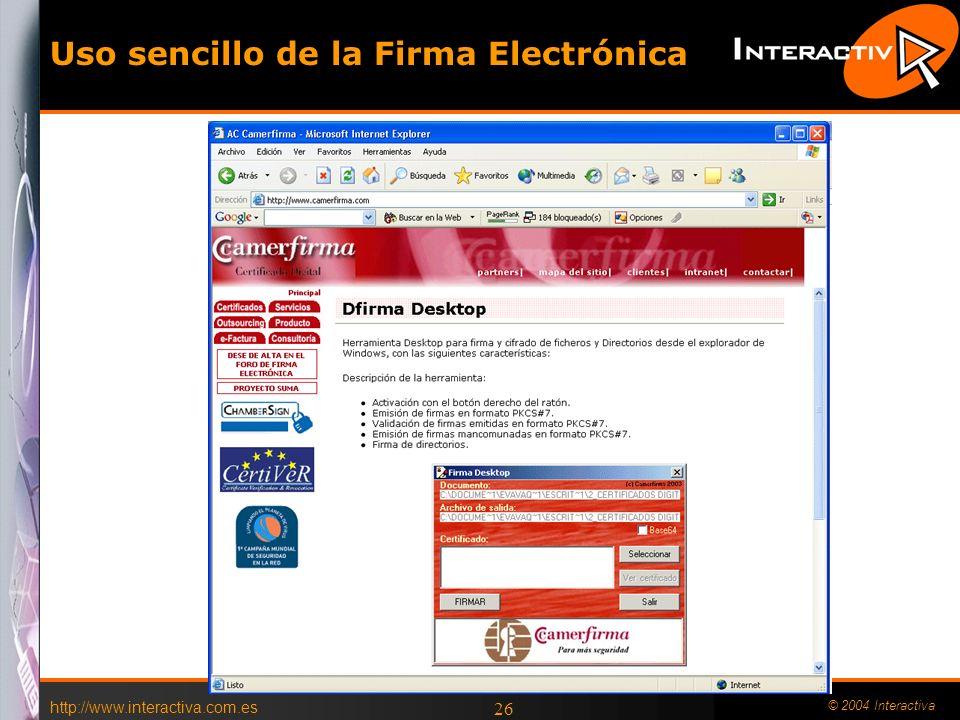 http://www.interactiva.com.es © 2004 Interactiva 25 Uso sencillo de la Firma Electrónica