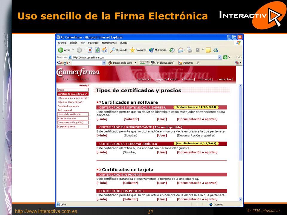 http://www.interactiva.com.es © 2004 Interactiva 26 Uso sencillo de la Firma Electrónica