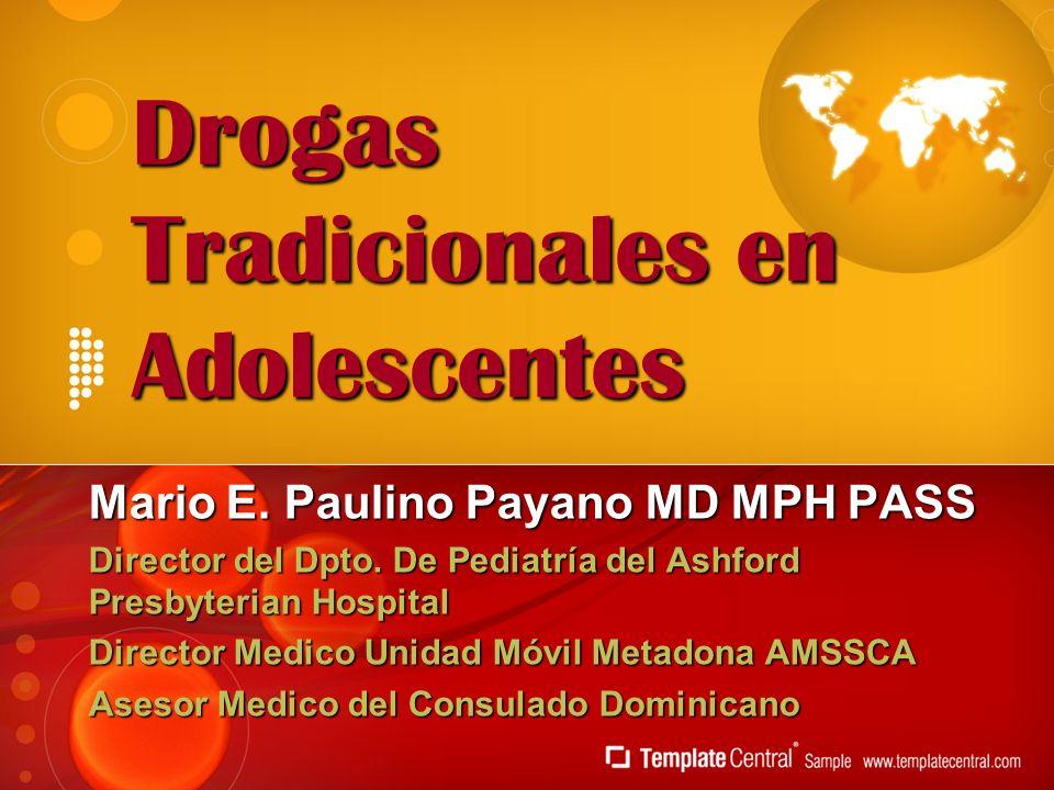 Drogas Tradicionales en Adolescentes Mario E. Paulino Payano MD MPH PASS Director del Dpto. De Pediatría del Ashford Presbyterian Hospital Director Me