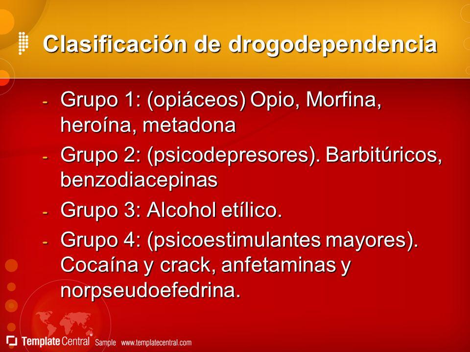 Clasificación de drogodependencia - Grupo 1: (opiáceos) Opio, Morfina, heroína, metadona - Grupo 2: (psicodepresores). Barbitúricos, benzodiacepinas -