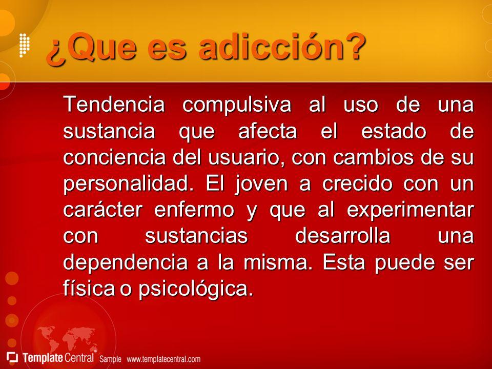 ¿Que es adicción? Tendencia compulsiva al uso de una sustancia que afecta el estado de conciencia del usuario, con cambios de su personalidad. El jove