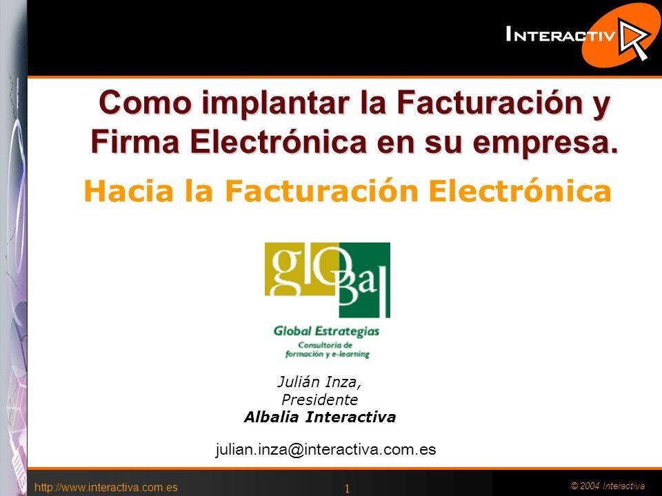 http://www.interactiva.com.es © 2004 Interactiva 1 Como implantar la Facturación y Firma Electrónica en su empresa. Julián Inza, Presidente Albalia In