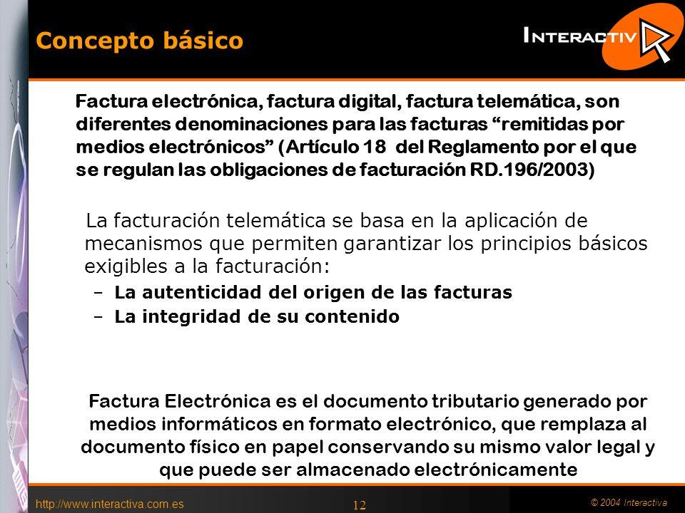 http://www.interactiva.com.es © 2004 Interactiva 12 Concepto básico La facturación telemática se basa en la aplicación de mecanismos que permiten gara