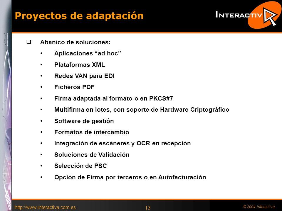 http://www.interactiva.com.es © 2004 Interactiva 13 Abanico de soluciones: Aplicaciones ad hoc Plataformas XML Redes VAN para EDI Ficheros PDF Firma a