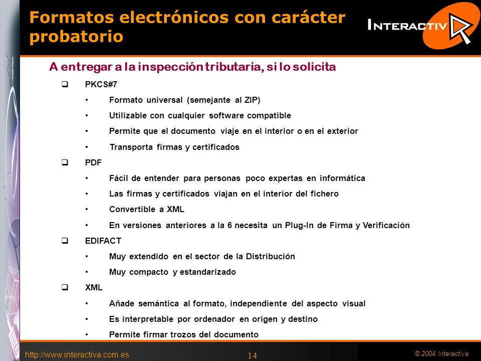 http://www.interactiva.com.es © 2004 Interactiva 14 PKCS#7 Formato universal (semejante al ZIP) Utilizable con cualquier software compatible Permite q