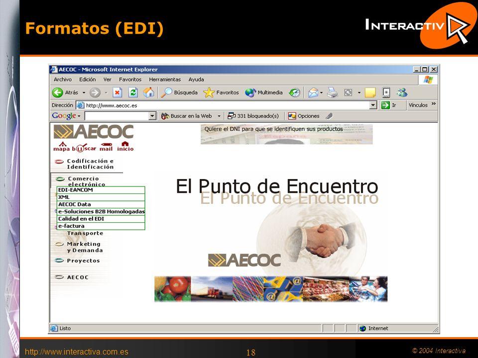 http://www.interactiva.com.es © 2004 Interactiva 18 Formatos (EDI)