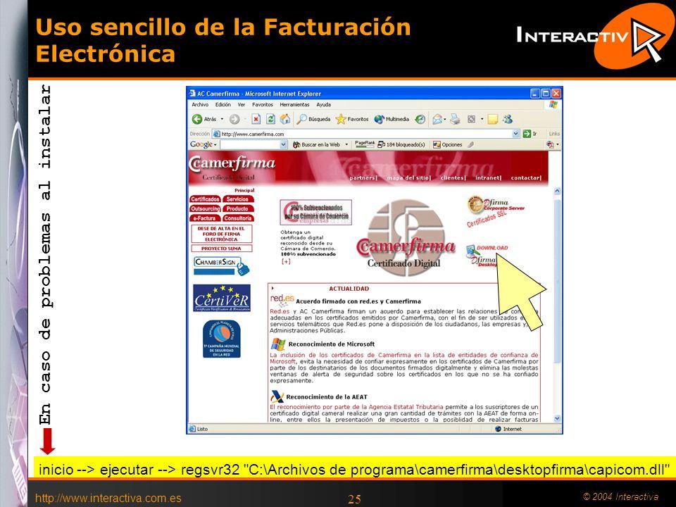 http://www.interactiva.com.es © 2004 Interactiva 25 Uso sencillo de la Facturación Electrónica inicio --> ejecutar --> regsvr32