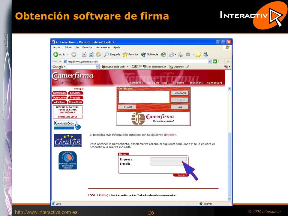 http://www.interactiva.com.es © 2004 Interactiva 26 Obtención software de firma