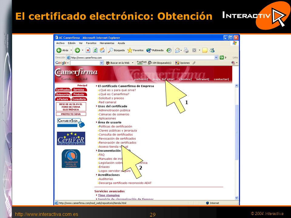 http://www.interactiva.com.es © 2004 Interactiva 29 El certificado electrónico: Obtención 1 2