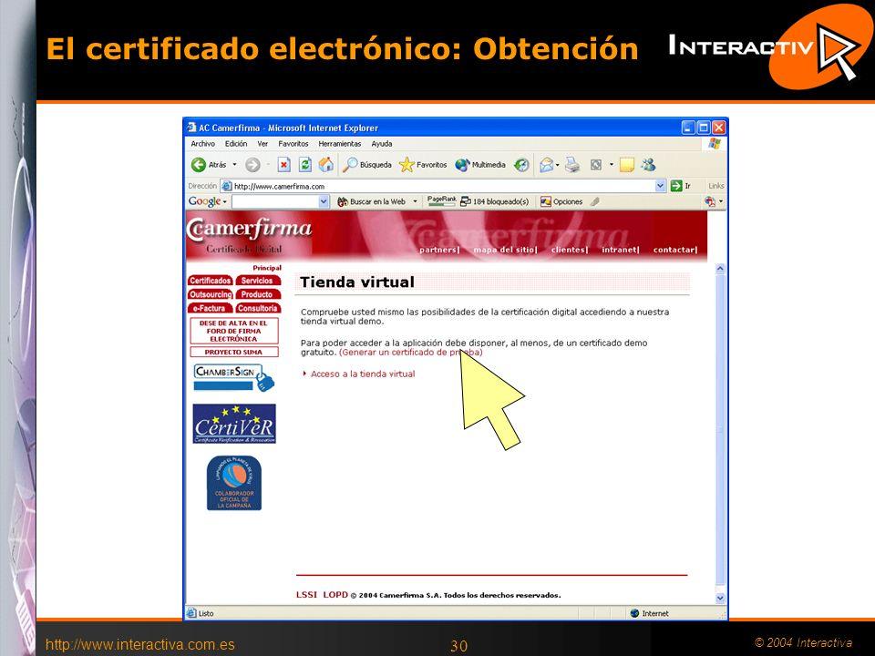 http://www.interactiva.com.es © 2004 Interactiva 30 El certificado electrónico: Obtención