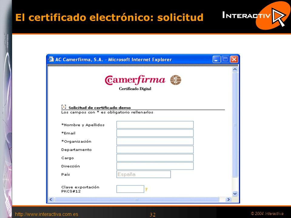 http://www.interactiva.com.es © 2004 Interactiva 32 El certificado electrónico: solicitud