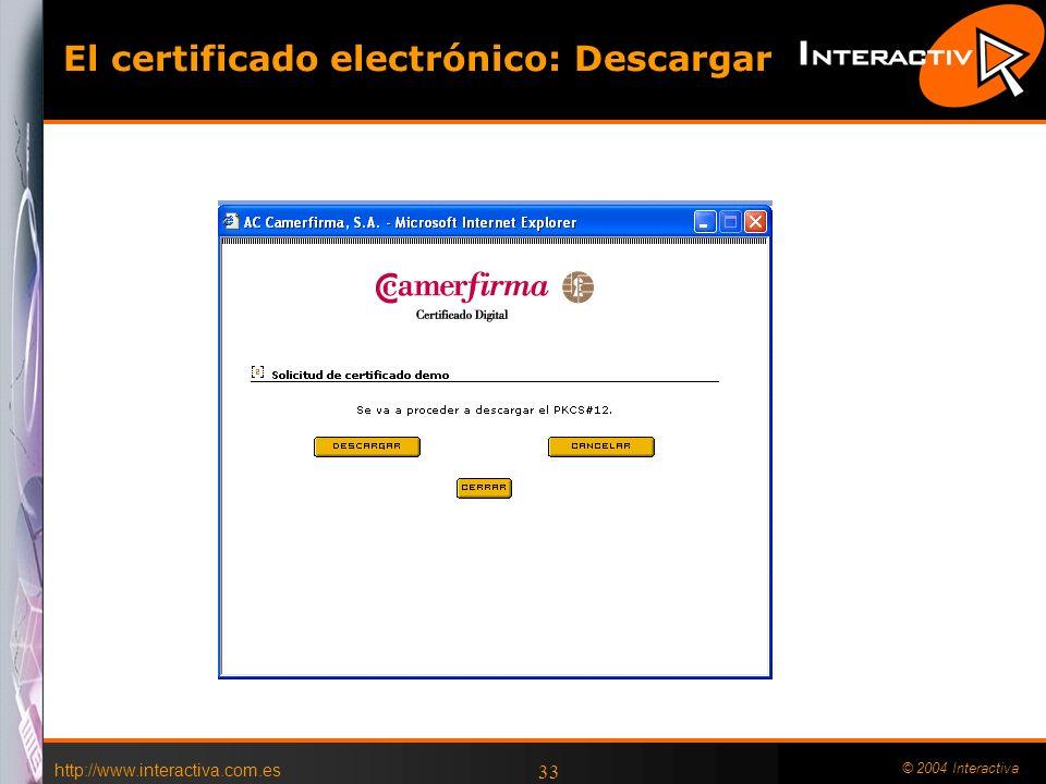 http://www.interactiva.com.es © 2004 Interactiva 33 El certificado electrónico: Descargar