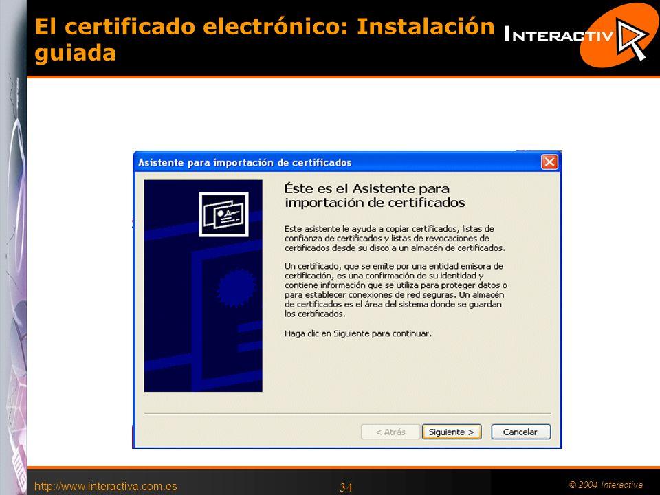http://www.interactiva.com.es © 2004 Interactiva 34 El certificado electrónico: Instalación guiada