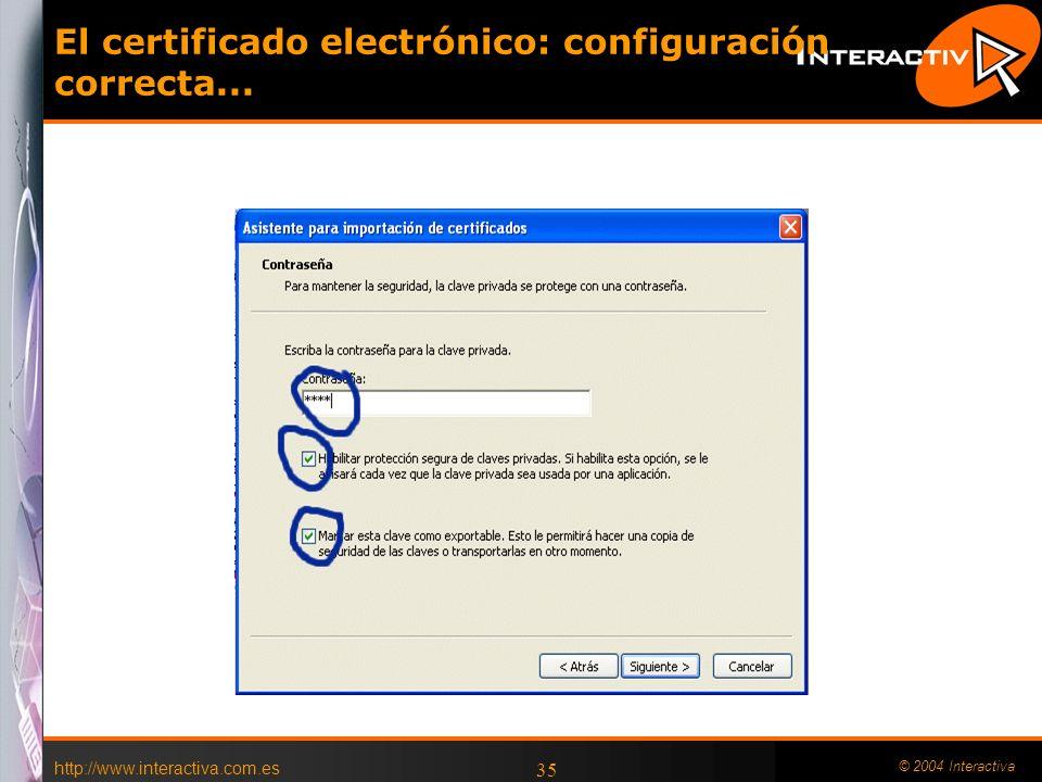 http://www.interactiva.com.es © 2004 Interactiva 35 El certificado electrónico: configuración correcta...