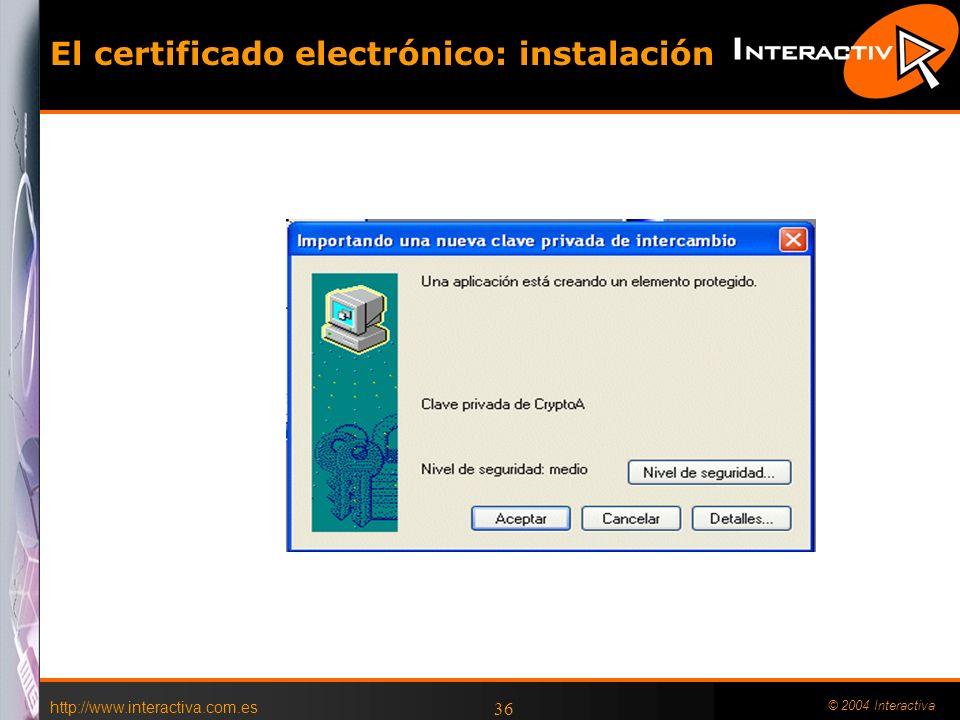 http://www.interactiva.com.es © 2004 Interactiva 36 El certificado electrónico: instalación