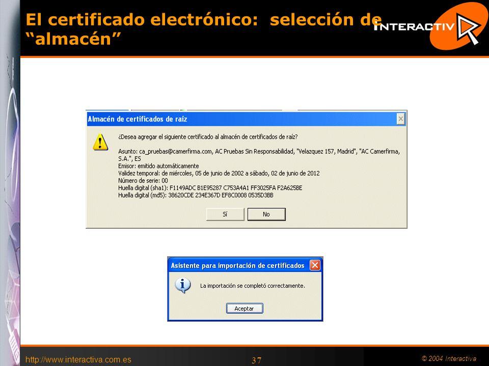 http://www.interactiva.com.es © 2004 Interactiva 37 El certificado electrónico: selección de almacén