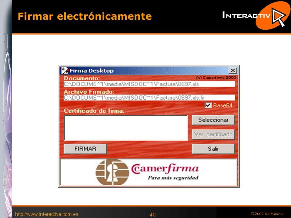 http://www.interactiva.com.es © 2004 Interactiva 40 Firmar electrónicamente