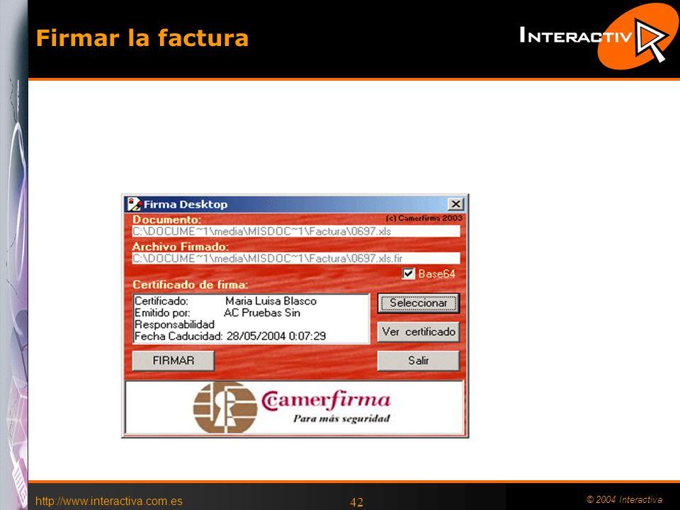 http://www.interactiva.com.es © 2004 Interactiva 42 Firmar la factura