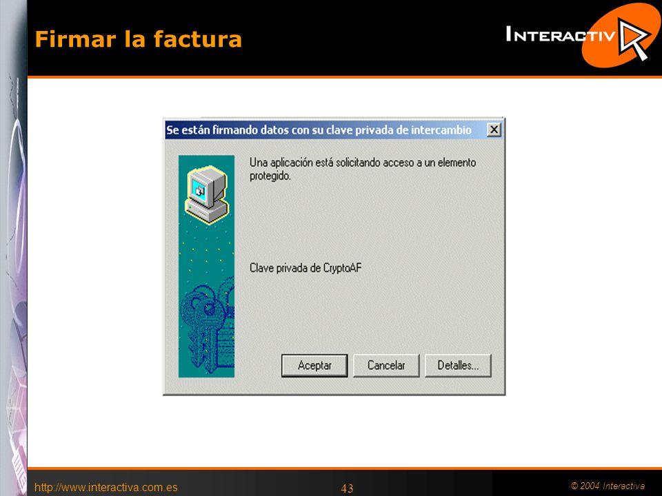 http://www.interactiva.com.es © 2004 Interactiva 43 Firmar la factura