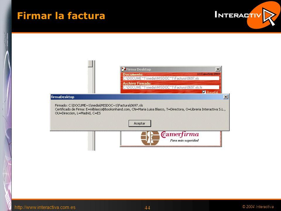 http://www.interactiva.com.es © 2004 Interactiva 44 Firmar la factura