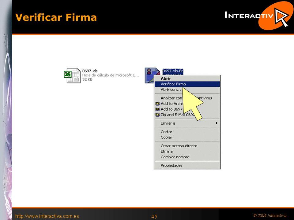 http://www.interactiva.com.es © 2004 Interactiva 45 Verificar Firma