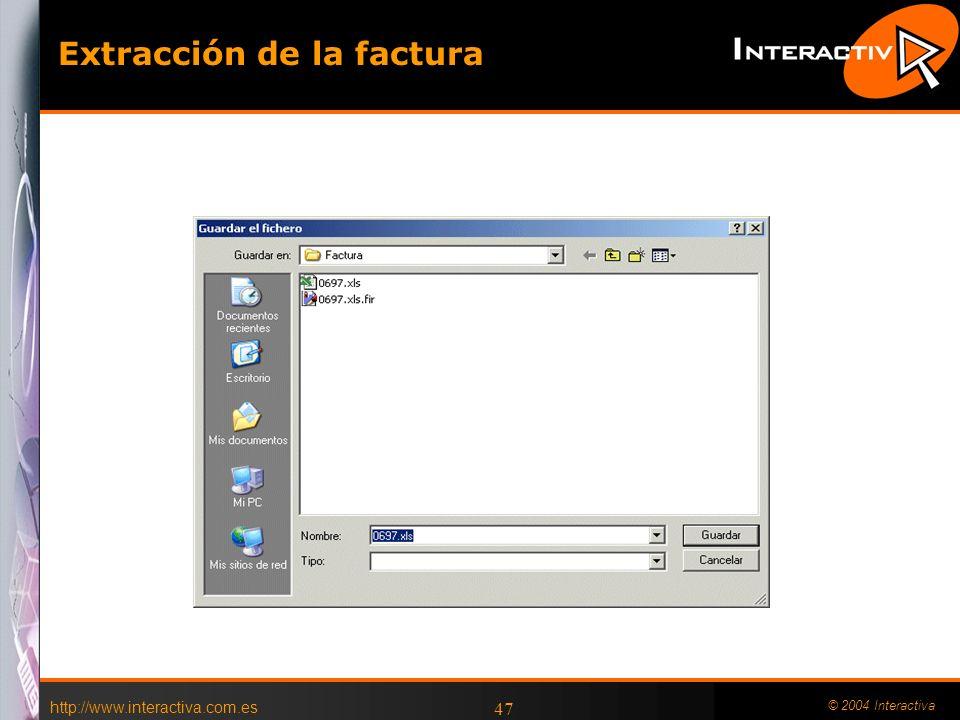 http://www.interactiva.com.es © 2004 Interactiva 47 Extracción de la factura