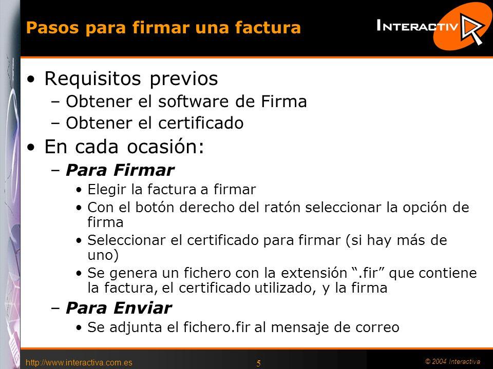 http://www.interactiva.com.es © 2004 Interactiva 5 Pasos para firmar una factura Requisitos previos –Obtener el software de Firma –Obtener el certific