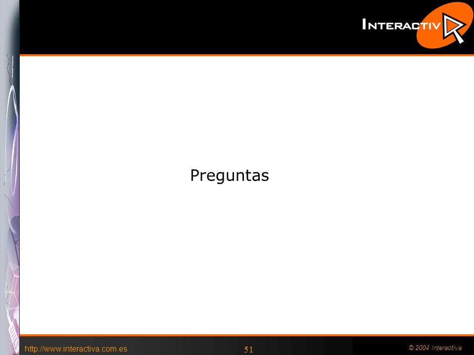 © 2004 Interactiva 51 Preguntas