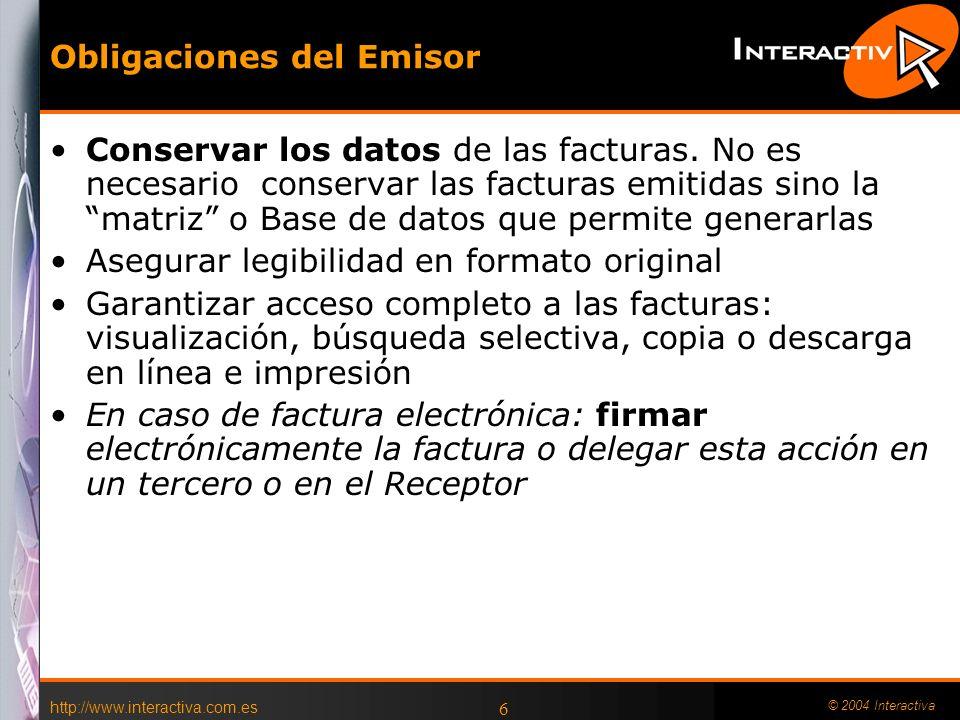http://www.interactiva.com.es © 2004 Interactiva 6 Obligaciones del Emisor Conservar los datos de las facturas. No es necesario conservar las facturas
