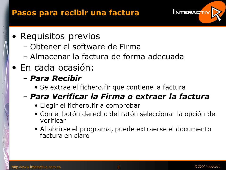 http://www.interactiva.com.es © 2004 Interactiva 8 Pasos para recibir una factura Requisitos previos –Obtener el software de Firma –Almacenar la factu