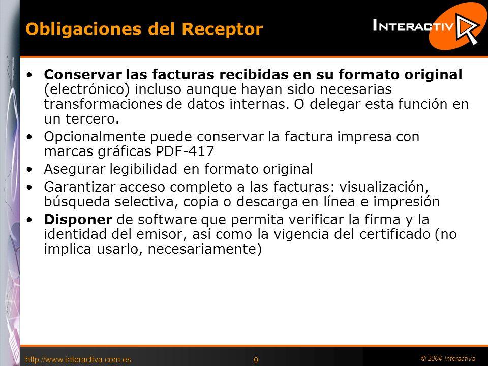 http://www.interactiva.com.es © 2004 Interactiva 9 Obligaciones del Receptor Conservar las facturas recibidas en su formato original (electrónico) inc